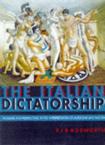 The Italian Dictatorship: Problems and Perspectives in the Interpretation of Mussolini and Fascism 9780340677278