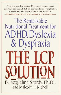 The LCP solution: The Remarkable Nutritional Treatment for ADHD, Dyslexia, and Dyspraxia - Stordy, Jacqueline / Nicholl, Malcolm J. / Stordy, B. Jacqueline