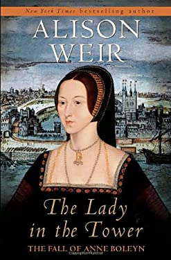The Lady in the Tower: The Fall of Anne Boleyn 9780345453211