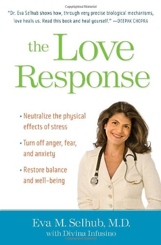 The Love Response: Your Prescription to Turn Off Fear, Anger, and Anxiety to Achieve Vibrant Health and Transform Your Life 9780345506528