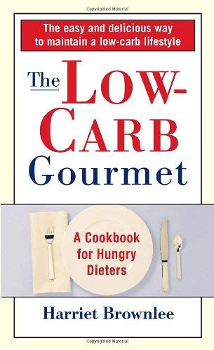 The Low-Carb Gourmet: A Cookbook for Hungry Dieters 9780345471765