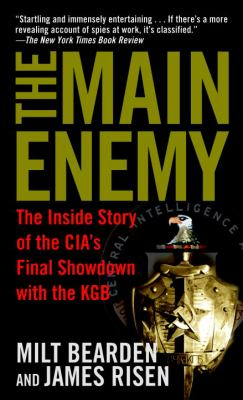The Main Enemy: The Inside Story of the CIA's Final Showdown with the KGB 9780345472502
