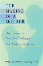 The Making of a Mother: Overcoming the Nine Key Challenges from Crib to Empty Nest