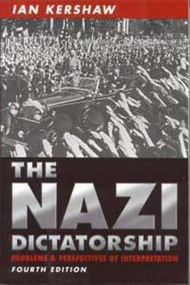 The Nazi Dictatorship: Problems and Perspectives of Interpretation 9780340760284
