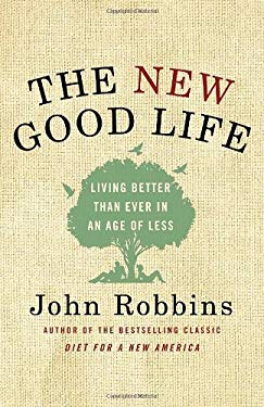 The New Good Life: Living Better Than Ever in an Age of Less 9780345519849