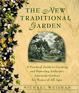 The New Traditional Garden: A Practical Guide to Creating and Restoring Authentic American Gardens for Homes of All Ages 9780345420411