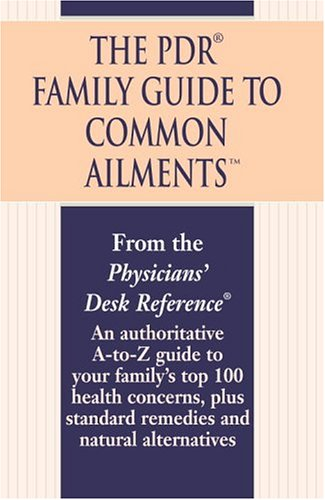 The PDR Family Guide to Common Ailments: An Authoritative A-To-Z Guide to Your Family's Top 100 Health Concerns, Plus Standard Remedies and Natural Al 9780345482303