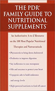 The PDR Family Guide to Nutritional Supplements: An Authoritative A-To-Z Resource on the 100 Most Popular Nutritional Therapies and Nutraceuticals