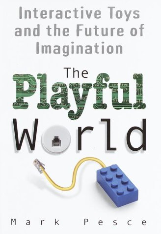 The Playful World: How Technology Is Transforming Our Imagination 9780345439437