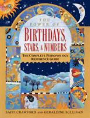 The Power of Birthdays, Stars & Numbers: The Complete Personology Reference Guide 9780345418197