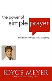 The Power of Simple Prayer: How to Talk to God About Everything 11881461