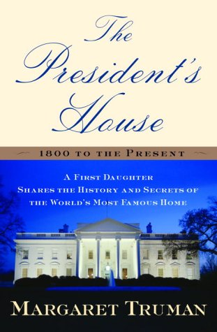 The President's House: A First Daughter Shares the History and Secrets of the World's Most Famous Home 9780345444523