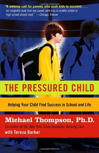 The Pressured Child: Freeing Our Kids from Performance Overdrive and Helping Them Find Success in School and Life 9780345450135