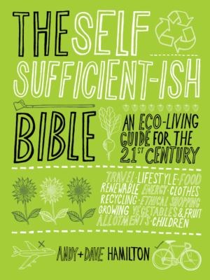 The Self Sufficient-ish Bible: An Eco-Living Guide for the 21st Century 9780340951019