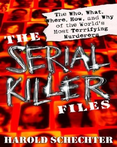 The Serial Killer Files: The Who, What, Where, How, and Why of the World's Most Terrifying Murderers 9780345465665