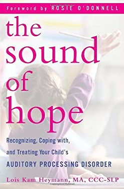The Sound of Hope: Recognizing, Coping With, and Treating Your Child's Auditory Processing Disorder 9780345512185