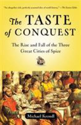The Taste of Conquest: The Rise and Fall of the Three Great Cities of Spice 9780345480842