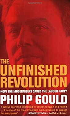 The Unfinished Revolution: How the Modernisers Saved the Labour Party 9780349111773