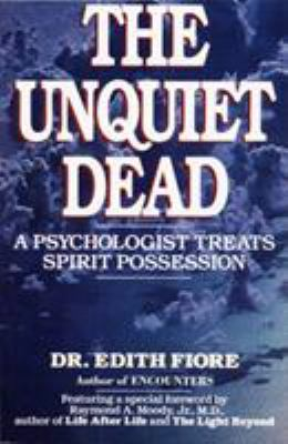 The Unquiet Dead: A Psychologist Treats Spirit Possession 9780345460875