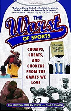 The Worst of Sports: Chumps, Cheats, and Chokers from the Games We Love 9780345498915