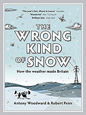 The Wrong Kind of Snow: How the Weather Made Britain 9780340937884