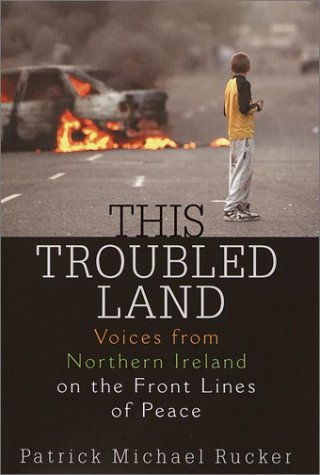 This Troubled Land: Voices from Northern Ireland on the Front Lines of Peace 9780345446701