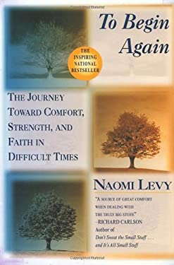 To Begin Again: The Journey Toward Comfort, Strength, and Faith in Difficult Times 9780345413833