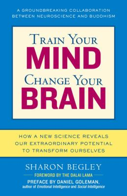 Train Your Mind, Change Your Brain: How a New Science Reveals Our Extraordinary Potential to Transform Ourselves 9780345479891
