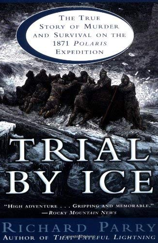 Trial by Ice: The True Story of Murder and Survival on the 1871 Polaris Expedition 9780345439260