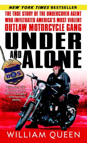 Under and Alone: The True Story of the Undercover Agent Who Infiltrated America's Most Violent Outlaw Motorcycle Gang 9780345487520