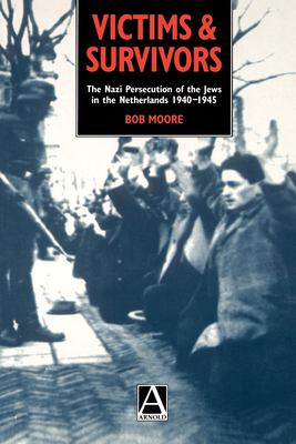 Victims and Survivors: The Nazi Persecution of the Jews in the Netherlands 1940-1945 9780340691571
