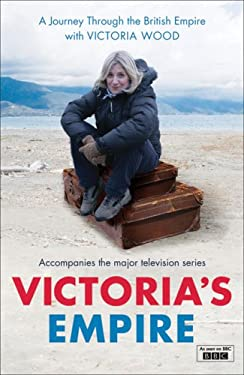 Victoria's Empire: A Journey Through the British Empire with Victoria Wood 9780340938010