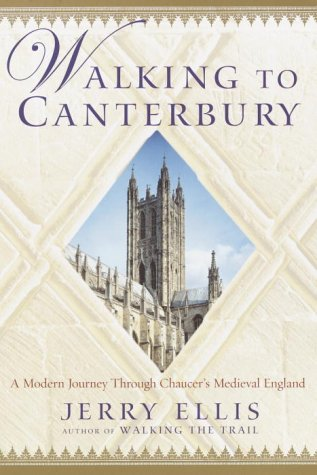 Walking to Canterbury: A Modern Journey Through Chaucer's Medieval England 9780345447067