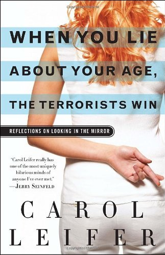 When You Lie about Your Age, the Terrorists Win: Reflections on Looking in the Mirror 9780345502971