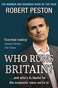 Who Runs Britain?: and Who's to Blame for the Economic Mess We're in 9780340839447