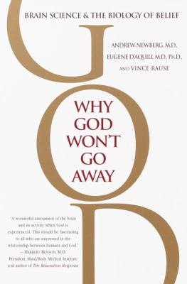 Why God Won't Go Away: Brain Science and the Biology of Belief 9780345440341