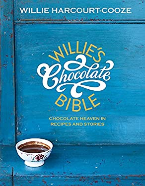 Willie's Chocolate Bible: Chocolate Heaven in Recipes and Stories 9780340993569