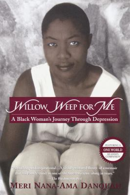 Willow Weep for Me: A Black Woman's Journey Through Depression 9780345432131