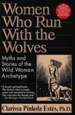 Women Who Run with the Wolves: Myths and Stories of the Wild Woman Archetype 9780345396815