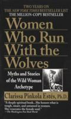 Women Who Run with the Wolves: Myths and Stories of the Wild Woman Archetype 9780345409874