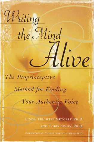 Writing the Mind Alive: The Proprioceptive Method for Finding Your Authentic Voice 9780345438584