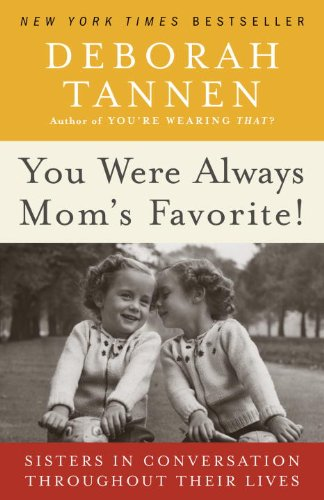 You Were Always Mom's Favorite!: Sisters in Conversation Throughout Their Lives 9780345496973