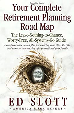 Your Complete Retirement Planning Road Map: The Leave-Nothing-To-Chance, Worry-Free, All-Systems-Go Guide 9780345494559