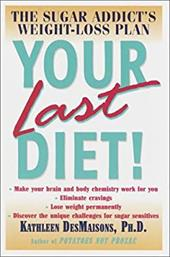 Your Last Diet!: The Sugar Addict's Weight-Loss Plan