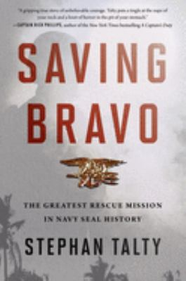 Saving Bravo: The Greatest Rescue Mission in Navy SEAL History