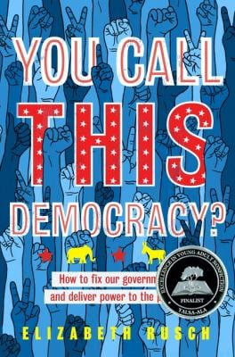 You Call This Democracy?: How to Fix Our Government and Deliver Power to the People