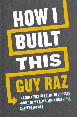 How I Built This: The Unexpected Paths to Success from the Worlds Most Inspiring Entrepreneurs