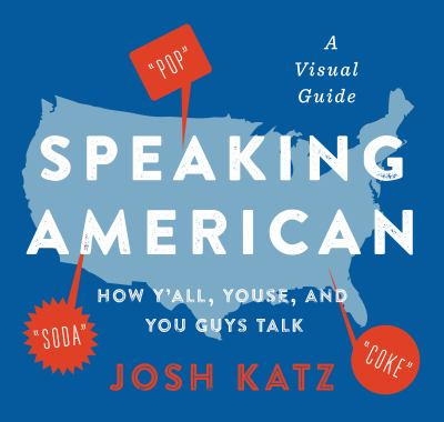 Speaking American: How Yall, Youse, and You Guys Talk: A Visual Guide