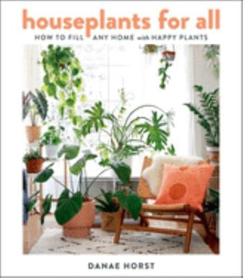 Houseplants for All: How to Fill Any Home with Happy Plants