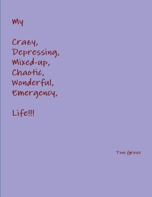 My Crazy, Depressing, Mixed-Up, Chaotic, Wonderful, Emergency Life!!!